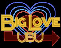 Big Love UBU